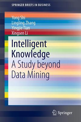 Intelligent Knowledge: A Study Beyond Data Mining - Shi, Yong