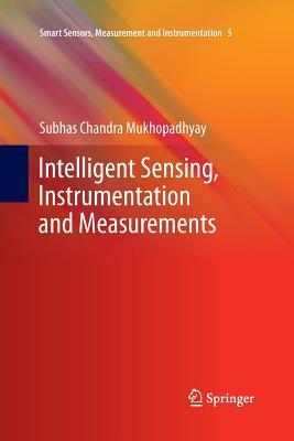 Intelligent Sensing, Instrumentation and Measurements - Mukhopadhyay, Subhas Chandra