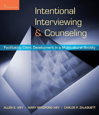Intentional Interviewing & Counseling: Facilitating Client Development in a Multicultural Society - Ivey, Allen E, and Ivey, Mary Bradford, and Zalaquett, Carlos P
