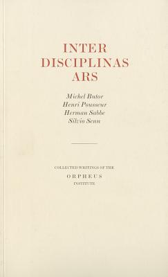 Inter Disciplinas Ars: Collected Writings of the Orpheus Institute - Butor, Michael, and Pousseur, Henri, and Sabbe, Herman