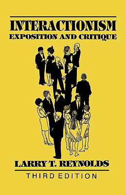 Interactionism: Exposition and Critique - Reynolds, Larry T