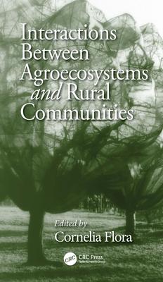 Interactions Between Agroecosystems and Rural Communities - Flora, Cornelia (Editor)