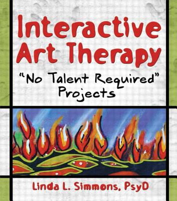 Interactive Art Therapy: No Talent Required Projects - Simmons, Linda L