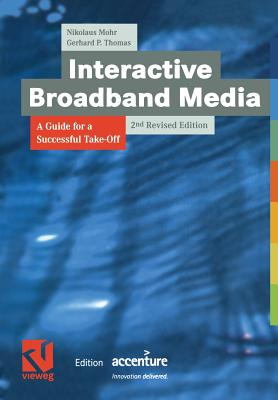 Interactive Broadband Media: A Guide for a Successful Take-Off - Mohr, Nikolaus, and Thomas, Gerhard P