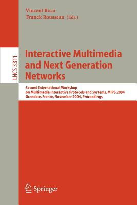 Interactive Multimedia and Next Generation Networks: Second International Workshop on Multimedia Interactive Protocols and Systems, MIPS 2004, Grenoble, France, November 16-19, 2004, Proceedings - Roca, Vincent (Editor), and Rousseau, Franck (Editor)