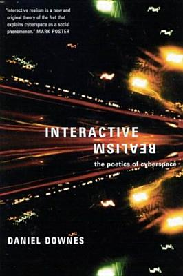 Interactive Realism: The Poetics of Cyberspace - Downes, Daniel