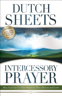 Intercessory Prayer: How God Can Use Your Prayers to Move Heaven and Earth - Sheets, Dutch