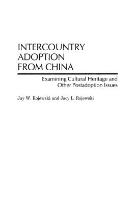 Intercountry Adoption from China: Examining Cultural Heritage and Other Postadoption Issues - Rojewski, Jay W