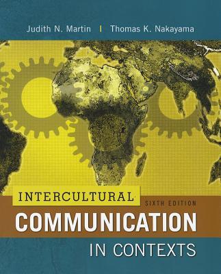 Intercultural Communication in Contexts - Martin, Judith N., and Nakayama, Thomas K.