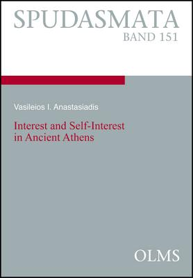 Interest and Self-Interest in Ancient Athens - Anastasiadis, Vasileios I