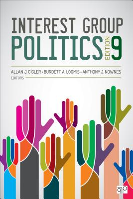 Interest Group Politics - Cigler, Allan J, and Loomis, Burdett A, and Nownes, Anthony J, Dr.
