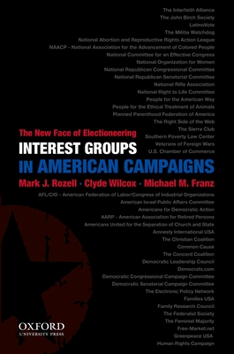 Interest Groups in American Campaigns: The New Face of Electioneering - Rozell, Mark J, PhD, and Wilcox, Clyde, and Franz, Michael M
