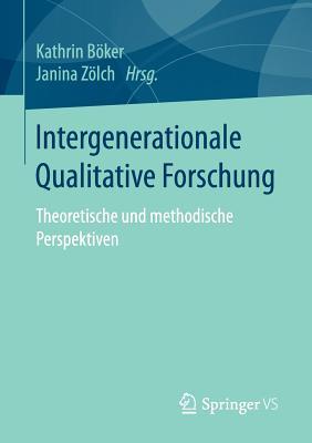 Intergenerationale Qualitative Forschung: Theoretische Und Methodische Perspektiven - Boker, Kathrin (Editor)