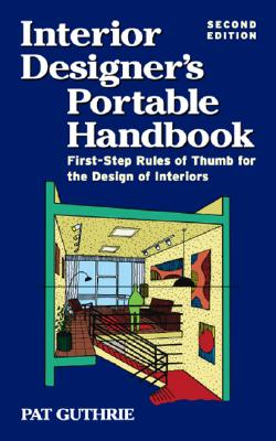 Interior Designer's Portable Handbook 2/E: First-Step Rules of Thumb for Interior Architecture - Guthrie, Pat