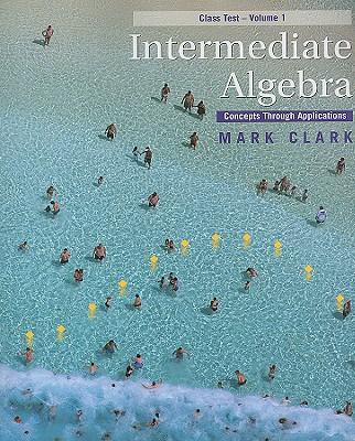 Intermediate Algebra: Concepts Through Applications - Clark, Mark
