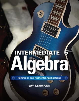 Intermediate Algebra: Functions & Authentic Applications - Lehmann, Jay