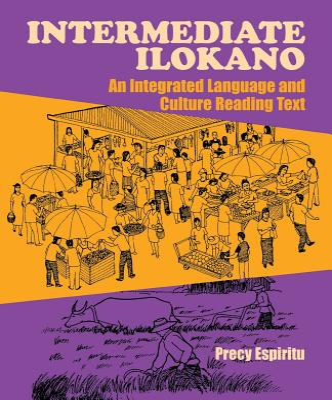 Intermediate Ilokano: An Integrated Language and Culture Reading Text - Espiritu, Precy