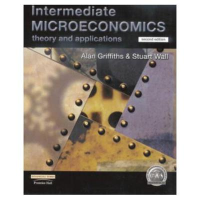 Intermediate Microeconomics: Theory and Applications - Griffiths, Alan