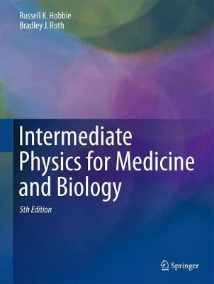 Intermediate Physics for Medicine and Biology - Hobbie, Russell K, and Roth, Bradley J