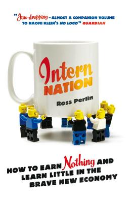 Intern Nation: How to Earn Nothing and Learn Little in the Brave New Economy - Perlin, Ross