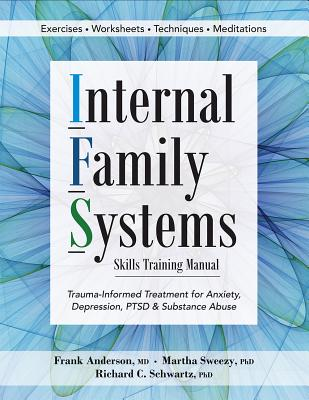 Internal Family Systems Skills Training Manual: Trauma-Informed Treatment for Anxiety, Depression, Ptsd & Substance Abuse - Anderson, Frank G, and Sweezy, Martha, and Schwartz, Richard D