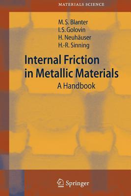 Internal Friction in Metallic Materials: A Handbook - Blanter, Mikhail S., and Golovin, Igor S., and Neuhauser, Hartmut