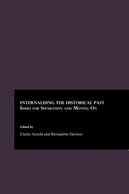Internalising the Historical Past: Issues for Separation and Moving on - Arnold, Elaine (Editor), and Hawkes, Bernadette (Editor)