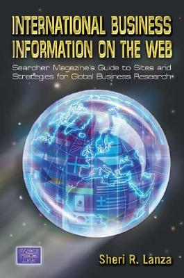 International Business Information on the Web: Searcher Magazine's Guide to Sites & Strategies for Global Business Research - Lanza, Shari R, and Lanza, Sheri R, and Quint, Barbara (Editor)