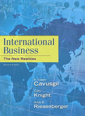 International Business: The New Realities - Cavusgil, S. Tamer, and Knight, Gary, and Riesenberger, John