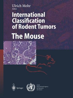 International Classification of Rodent Tumors. The Mouse - Mohr, Ulrich (Editor)