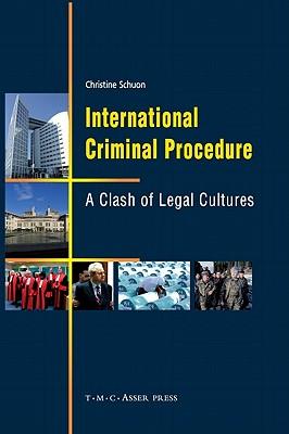 International Criminal Procedure: A Clash of Legal Cultures - Schuon, Christine