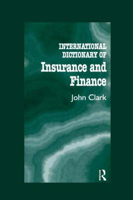 International Dictionary of Insurance and Finance - Clark, John