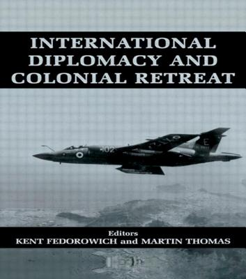International Diplomacy and Colonial Retreat - Fedorowich, Kent, and Thomas, Martin