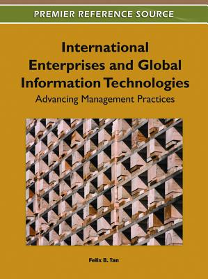International Enterprises and Global Information Technologies: Advancing Management Practices - Tan, Felix B