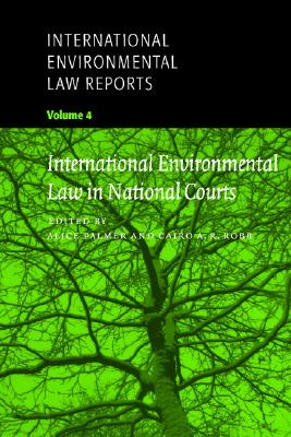 International Environmental Law Reports - Robb, Cairo A R (Editor), and Palmer, Alice (Editor), and Bethlehem, Daniel (Editor)