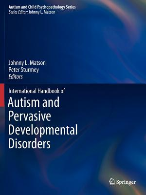 International Handbook of Autism and Pervasive Developmental Disorders - Matson, Johnny L. (Editor), and Sturmey, Peter (Editor)