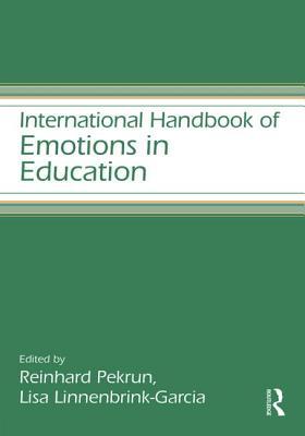 International Handbook of Emotions in Education - Pekrun, Reinhard (Editor), and Linnenbrink-Garcia, Lisa (Editor)