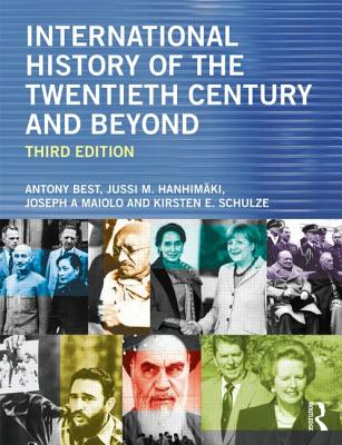 International History of the Twentieth Century and Beyond - Best, Antony, Dr., and Hanhimaki, Jussi, Professor, and Maiolo, Joseph A