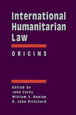 International Humanitarian Law: Origins - Carey, John (Editor), and Dunlap, William (Editor), and Pritchard (Editor)