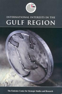 International Interests in the Gulf Region - Emirates Center for Strategic Studies and Research (Editor)