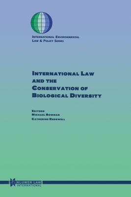International Law and the Conservation of Biological Diversity - Bowman, Michael