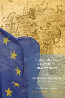 International Law as Law of the European Union - Cannizzaro, Enzo (Editor), and Palchetti, Paolo (Editor), and Wessel, Ramses A (Editor)