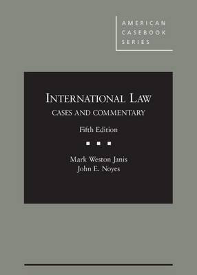 International Law: Cases and Commentary - Janis, Mark W