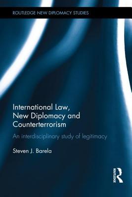International Law, New Diplomacy and Counterterrorism: An Interdisciplinary Study of Legitimacy - Barela, Steven J