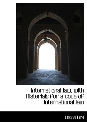 International Law, with Materials for a Code of International Law - Levi, Leone