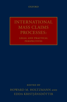 International Mass Claims Processes: Legal and Practical Perspectives - Holtzmann, Howard M (Editor), and Kristjansdottir, Edda (Editor)