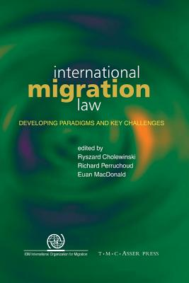 International Migration Law: Developing Paradigms and Key Challenges - Cholewinski, Ryszard (Editor)