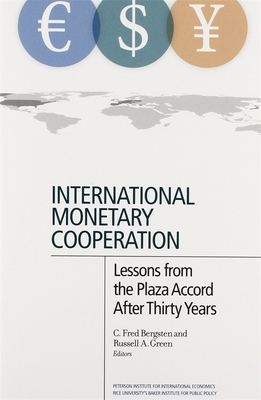 International Monetary Cooperation - Lessons from the Plaza Accord after Thirty Years - Bergsten, C. Fred, and Green, Russell