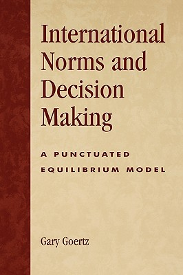 International Norms and Decisionmaking: A Punctuated Equilibrium Model - Goertz, Gary, and Lynch, James P, and Simon, Rita James