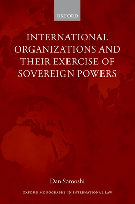 International Organizations and Their Exercise of Sovereign Powers - Sarooshi, Dan